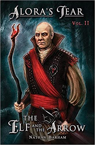 The Elf and the Arrow: Alora's Tear, Volume II by Nathan Barham (2015-03-31)