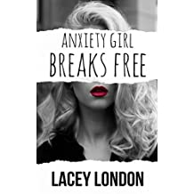 Anxiety Girl Breaks Free (Anxiety Girl - Book 3)