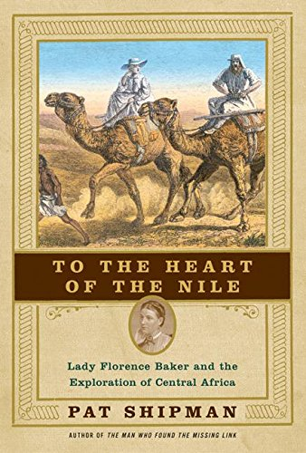 To the Humanitarianism of the Nile: Lady Florence Baker and the Exploration of Central Africa