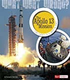 The Apollo 13 Mission: Core Events of a Crisis in Space (What Went Wrong?)