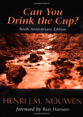 Can You Drink the Cup? by Henri J. M. Nouwen 10th (tenth) Anniversary edition [Paperback(2006)]