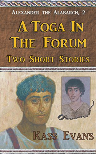 A Toga in the Forum: Two Short Stories (Alexander the Alabarch Book 2)