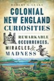 Colonial New England Curiosities, Robert A. Geake, 1626196427