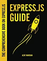 Express.js Guide: The Comprehensive Book on Express.js