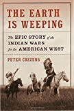 Image of The Earth Is Weeping: The Epic Story of the Indian Wars for the American West