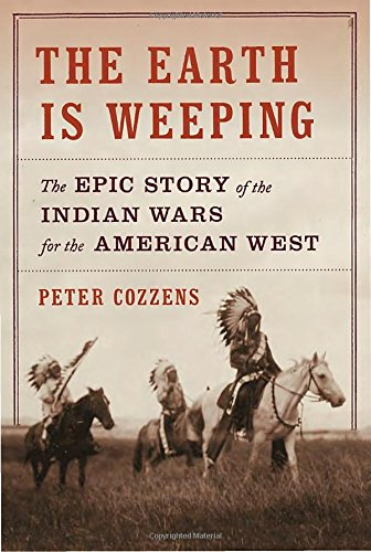 The Earth Is Weeping: The Epic Story of the Indian Wars for the American West cover