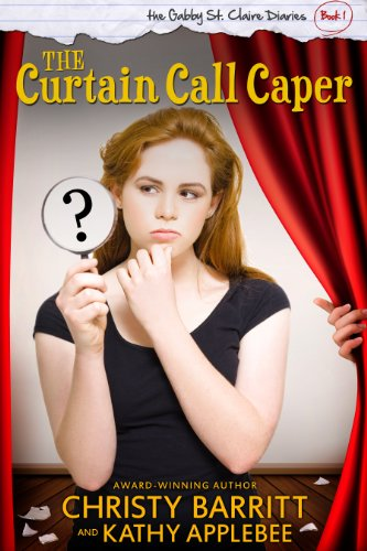 the-curtain-call-caper-the-gabby-st-claire-diaries-book-1