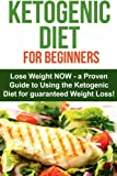 The Ketogenic Diet for Beginners: Lose Weight NOW Using The Ketogenic Diet!