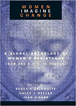 Book Women Imagine Change: A Global Anthology of Women's Resistance from 600 B.C.E. to Present: A Global Anthology of Women's Resistance, 600 B.C.to Present