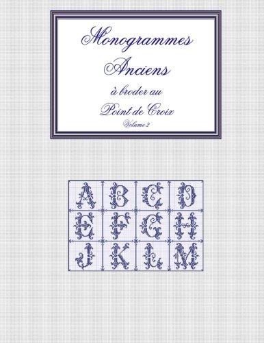 Monogrammes anciens à broder au point de croix: Volume 2 (Monogrammes anciens  broder au point de croix) (French Edition)