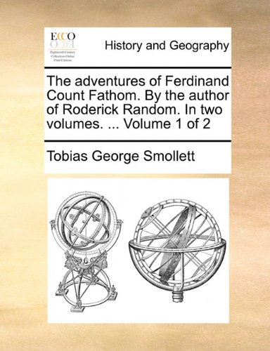 The adventures of Ferdinand Count Fathom. By the author of Roderick Random. In two volumes. ...  Volume 1 of 2 pdf epub