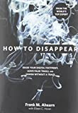 Image of How to Disappear: Erase Your Digital Footprint, Leave False Trails, And Vanish Without A Trace