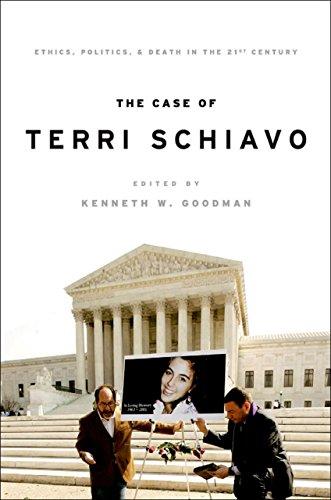 The Case of Terri Schiavo: Ethics, Politics, and Death in the 21st Century