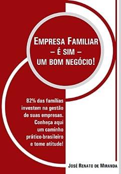EMPRESA FAMILIAR - É SIM - UM BOM NEGÓCIO por [de Miranda, José Renato]