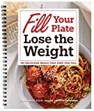 Fill Your Plate Lose the Weight: 70+ Delicious Meals that Keep You Full