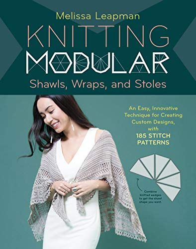 (Knitting Modular Shawls, Wraps, and Stoles: An Easy, Innovative Technique for Creating Custom Designs, with 185 Stitch Patterns)