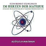 Im Herzen der Materie: Glaube im Zeitalter der Naturwissenschaften | Hans Rudolf Stadelmann