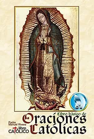 LIBRO BÁSICO DE ORACIONES CATÓLICAS. Libro Católico eBook: Rivera ...