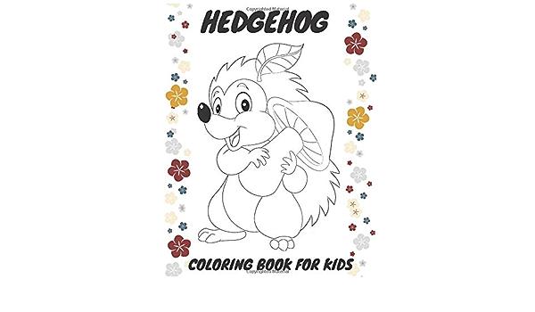 Hedgehog Coloring Book For Kids: Hedgehog Lover Gifts For Toddlers, Coloring  Book For Kids Ages 4-8 (hedgehog Gifts): Art, Multicolor: 9798644047338:  Amazon.com: Books