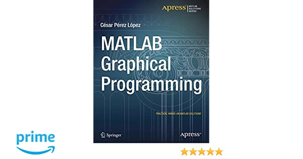 Matlab graphical programming practical hands on matlab solutions matlab graphical programming practical hands on matlab solutions cesar lopez 9781484203170 amazon books fandeluxe Images