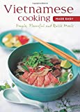 Vietnamese Cooking Made Easy: Simple, Flavorful and Quick Meals [Vietnamese Cookbook, 50 Recipes] (Learn to Cook Series)