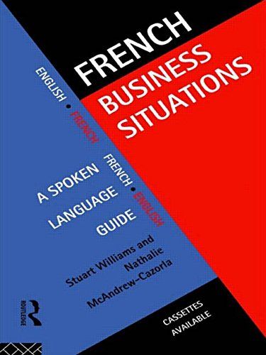 French Business Situations: A Spoken Language Guide (Languages for Business) (English and French Edition) by Routledge
