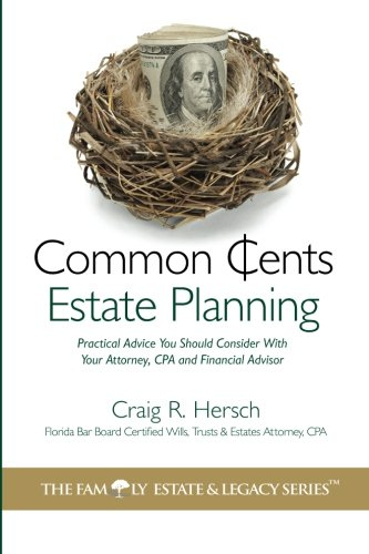 Common-Cents-Estate-Planning-Practical-Advice-You-Should-Consider-With-Your-Attorney-CPA-and-Financial-Advisor-The-Family-Estate-Legacy-Series