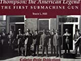 img - for Thompson: The American Legend: The First Submachine Gun by Tracie L. Hill (1996-06-06) book / textbook / text book