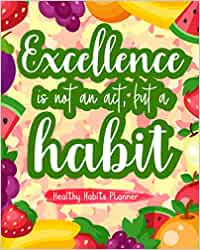 Excellence Is Not An Act, But A Habit: Healthy Habits Planner Creating Habits Check Your Progress And Organize
