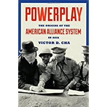 Powerplay: The Origins of the American Alliance System in Asia