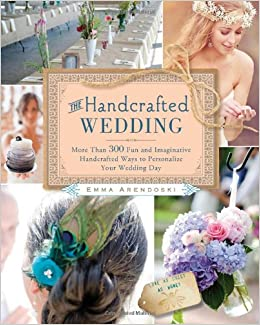 The Handcrafted Wedding 340 Fun and Imaginative Handmade Ways to