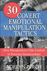 30 Covert Emotional Manipulation Tactics: How Manipulators Take Control in Personal Relationships Paperback