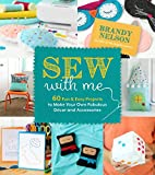 Sew With Me: 60 Fun & Easy Projects to Make Your