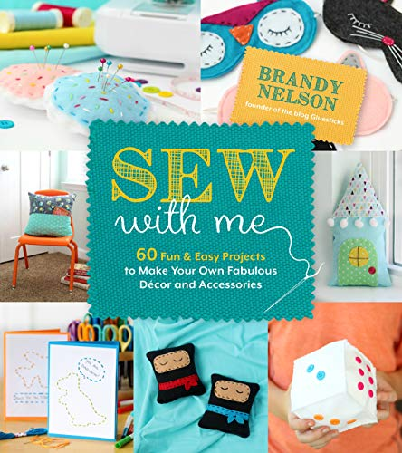 Sew With Me: 60 Fun & Easy Projects to Make Your Own Fabulous Décor and Accessories (Back To School Art Projects First Grade)