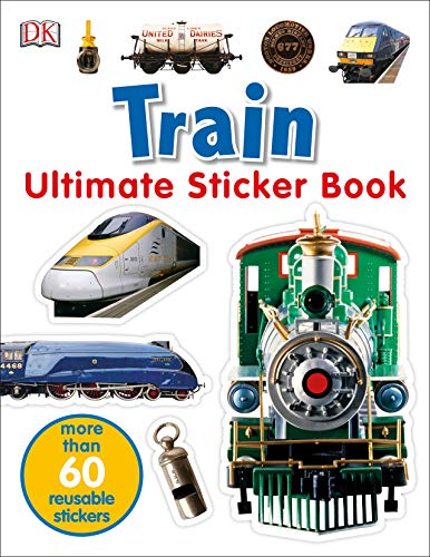 Ultimate Sticker Book: Train: More Than 60 Reusable Full-Color - All Trains Aboard