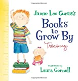 Jamie Lee Curtis's Books to Grow by Treasury, Jamie Lee Curtis, 0061803642