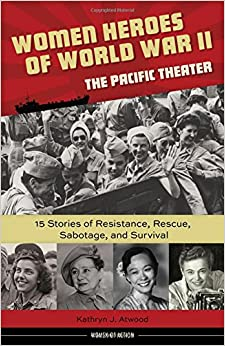 ??NEW?? Women Heroes Of World War II—the Pacific Theater: 15 Stories Of Resistance, Rescue, Sabotage, And Survival (Women Of Action). variety French quien listed October tiempo menos demand