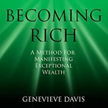 Becoming Rich: A Method for Manifesting Exceptional Wealth (A Course in Manifesting) Audiobook by Genevieve Davis Narrated by Fiona Hardingham