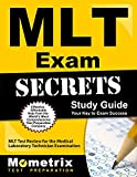 MLT Exam Secrets Study Guide: MLT Test Review for the Medical Laboratory Technician Examination