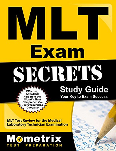 MLT Exam Secrets Study Guide: MLT Test Review for the Medical Laboratory Technician Examination (Mometrix Secrets Study Guides)
