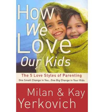 [HOW WE LOVE OUR KIDS: THE 5 LOVE STYLES OF PARENTING] BY Yerkovich, Milan (Author) Waterbrook Press (publisher) Paperback
