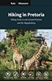 Hiking in Pretoria: Hiking Trails in and Around Pretoria and the Magaliesberg