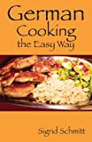 German Cooking the Easy Way, Sigrid Schmitt, 1478718722