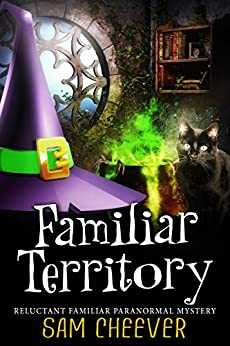 Familiar Territory (Reluctant Familiar Mysteries Book 1) by [Cheever, Sam]