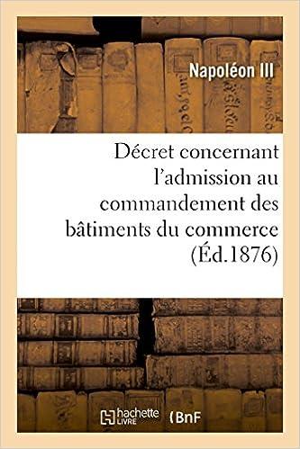 Décret concernant l'admission au commandement des bâtiments du commerce (Savoirs Et Traditions)