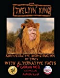 img - for The Lyin' King: Administrative Deconstruction of Truth with Alternative Facts book / textbook / text book