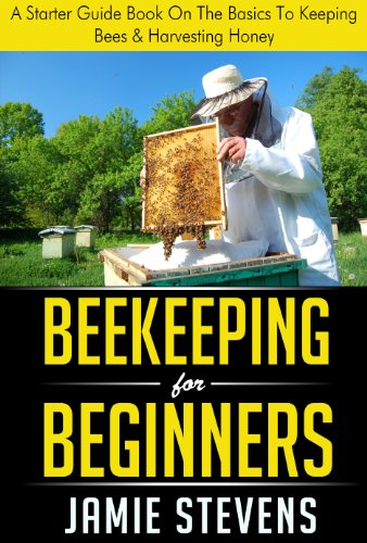 Beekeeping For Beginners: A Starter Guide Book On The Basics To Keeping Bees & Harvesting Honey (Beekeeping Books 1) by [Stevens, Jamie]