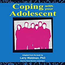 Coping with Your Adolescent Audiobook by Larry Waldman PhD Narrated by Claton Butcher