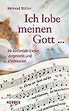 """""""Ich lobe meinen Gott ..."""": 40 Gotteslob-Lieder vorgestellt und erschlossen"""