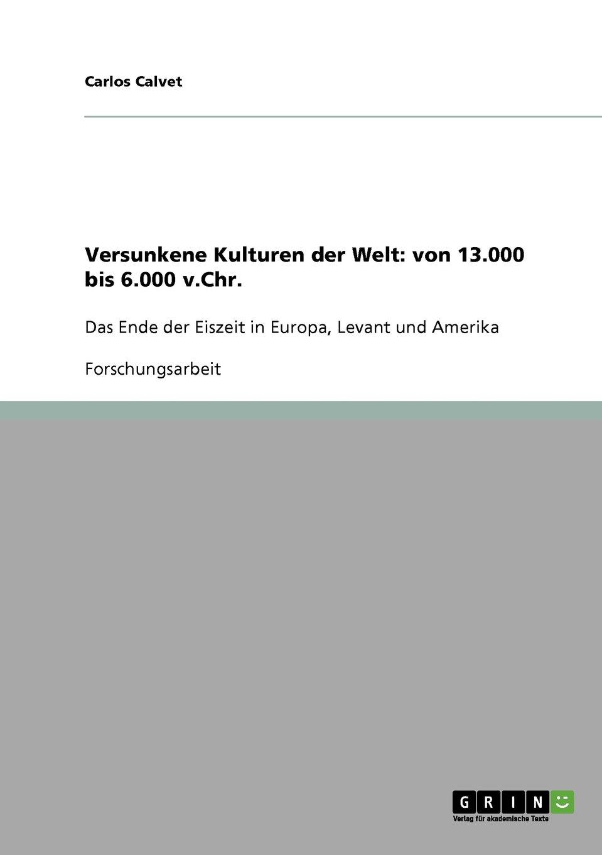 Versunkene Kulturen der Welt: von 13.000 bis 6.000 v.Chr.: Das Ende der Eiszeit in Europa, Levant und Amerika
